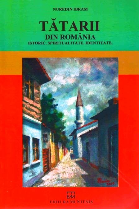 Cea mai recentă lucrare despre tătarii din România îl are drept autor pe profesorul Nuredin Ibram (Editura Muntenia, Constanța, 2017, 316 p.)
